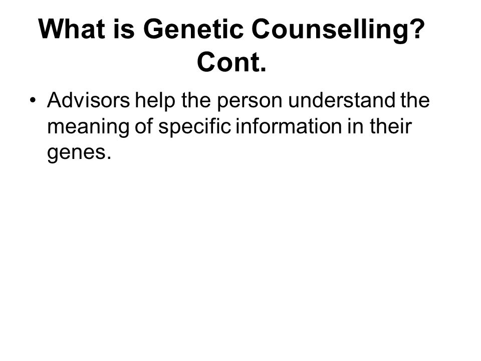 What is Genetic Counselling Cont.