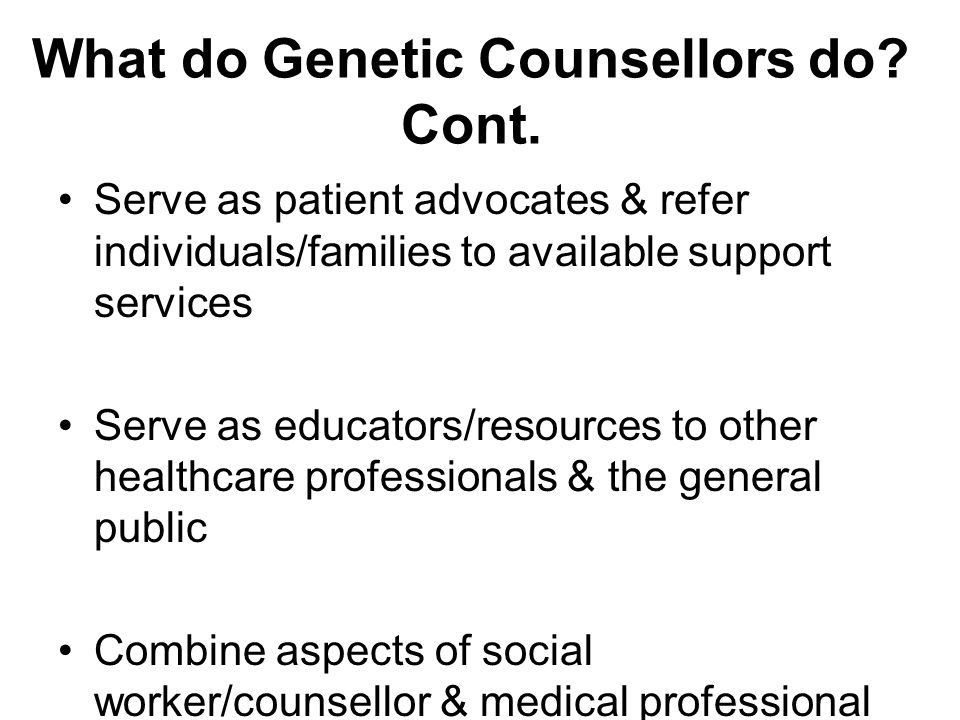 What do Genetic Counsellors do Cont.