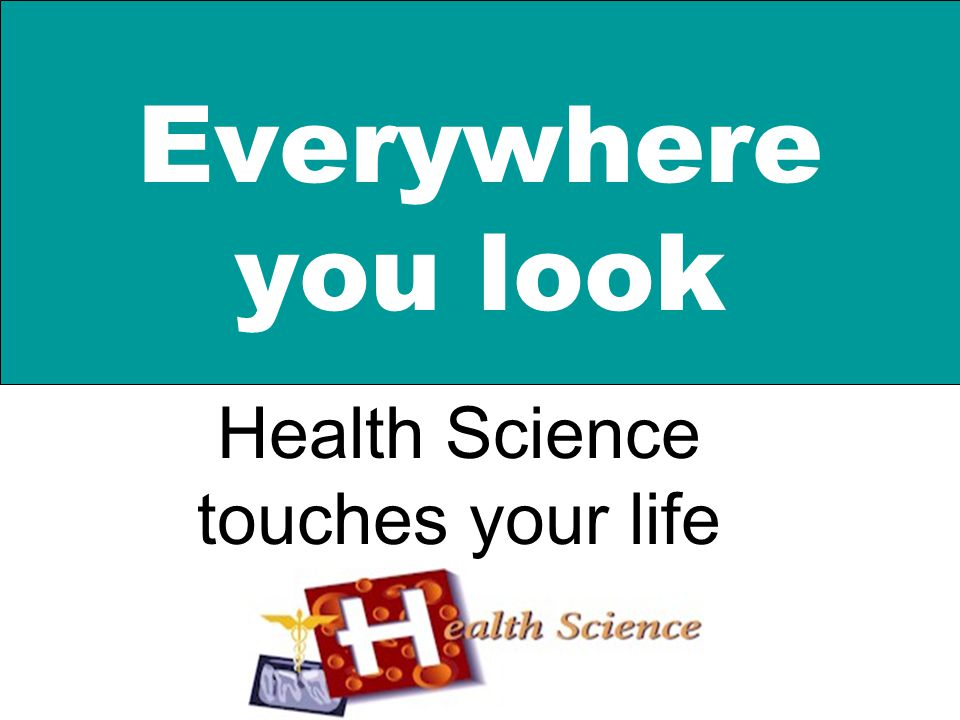 Health Science touches your life