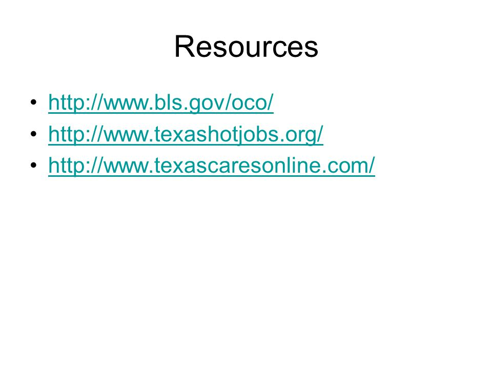 Resources http://www.bls.gov/oco/ http://www.texashotjobs.org/