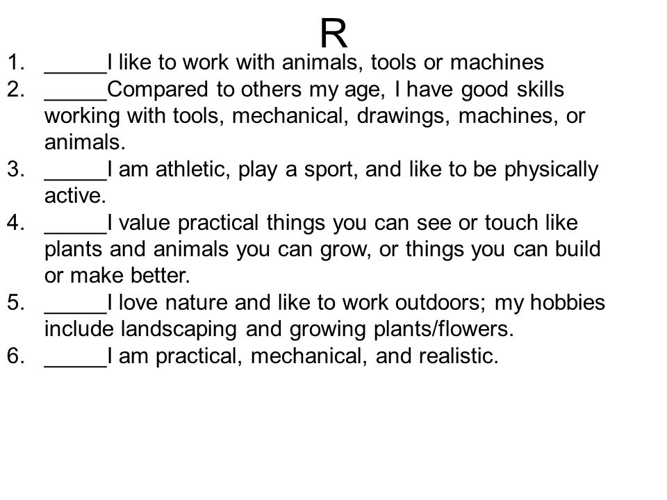 R _____I like to work with animals, tools or machines