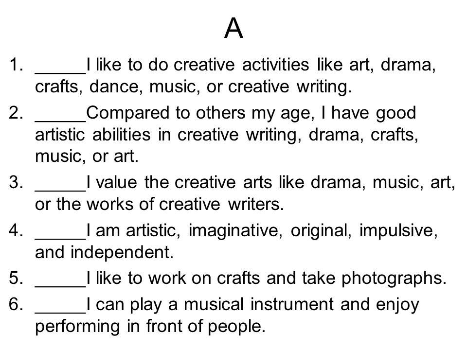A _____I like to do creative activities like art, drama, crafts, dance, music, or creative writing.