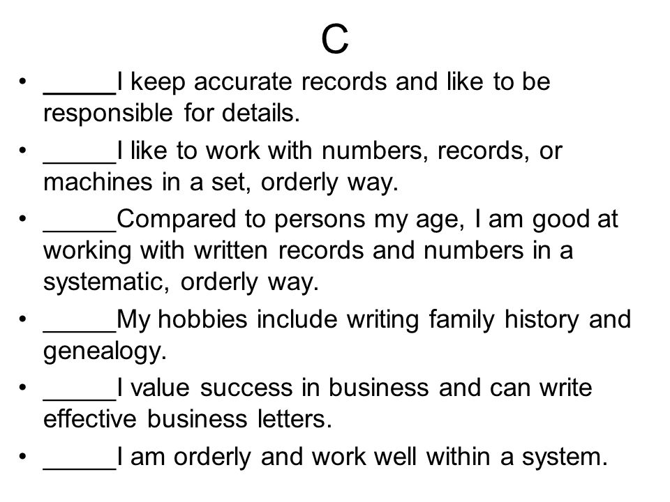 C _____I keep accurate records and like to be responsible for details.
