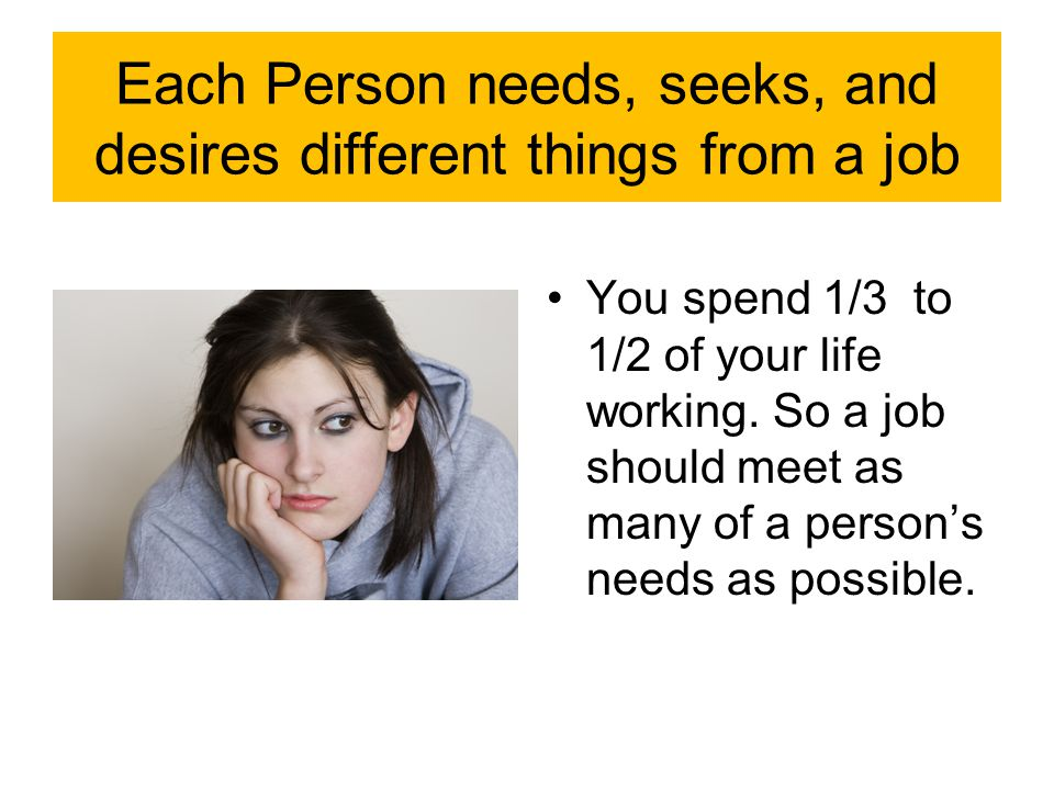 Each Person needs, seeks, and desires different things from a job