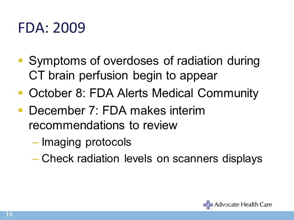 FDA: 2009 Symptoms of overdoses of radiation during CT brain perfusion begin to appear. October 8: FDA Alerts Medical Community.