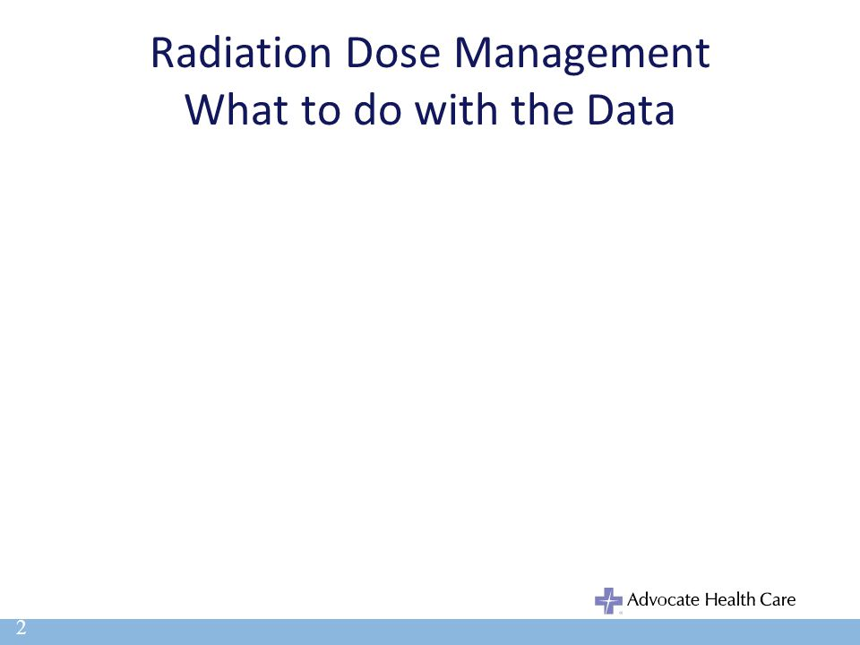 Radiation Dose Management What to do with the Data
