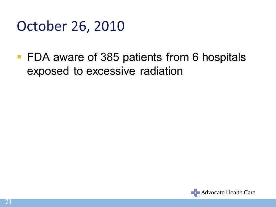 October 26, 2010 FDA aware of 385 patients from 6 hospitals exposed to excessive radiation