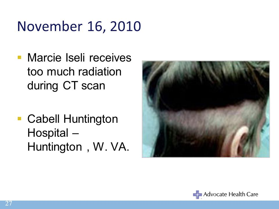 November 16, 2010 Marcie Iseli receives too much radiation during CT scan.
