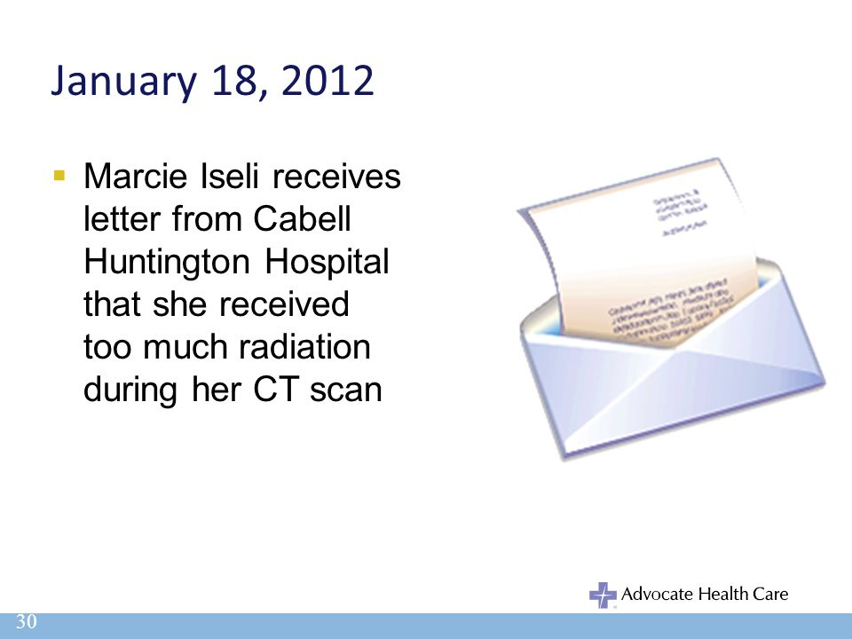 January 18, 2012 Marcie Iseli receives letter from Cabell Huntington Hospital that she received too much radiation during her CT scan.