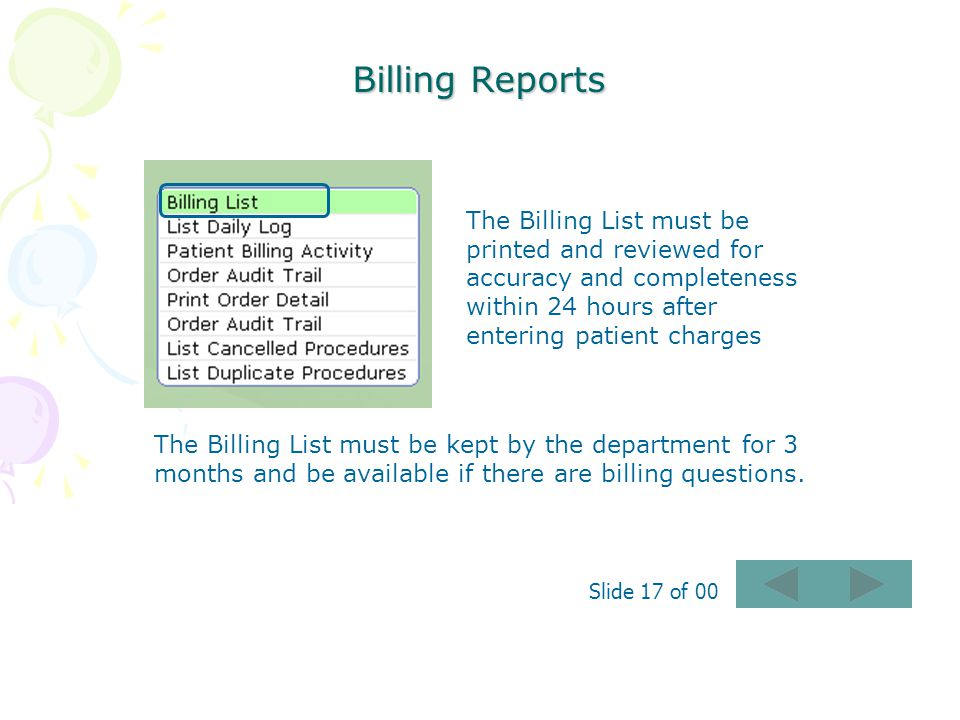 Billing Reports The Billing List must be printed and reviewed for accuracy and completeness within 24 hours after entering patient charges.
