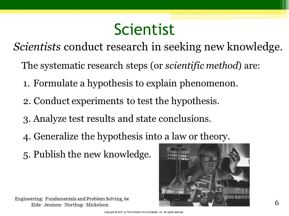 Scientist Scientists conduct research in seeking new knowledge.