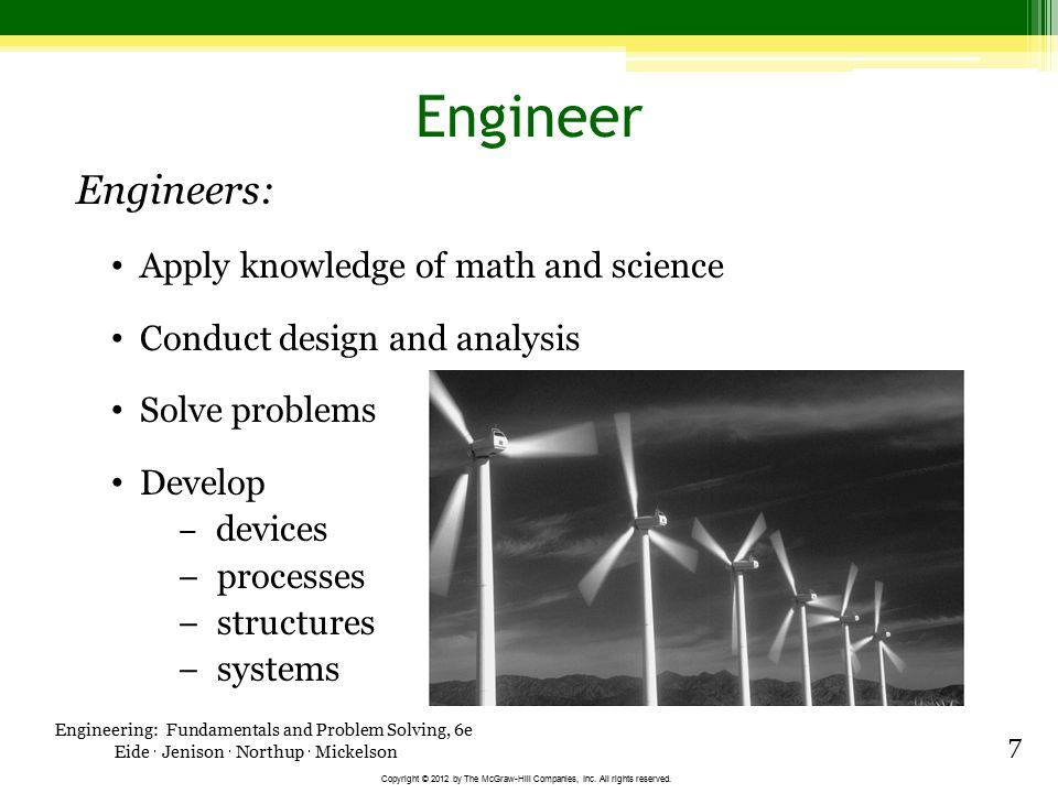 Engineer Engineers: Apply knowledge of math and science