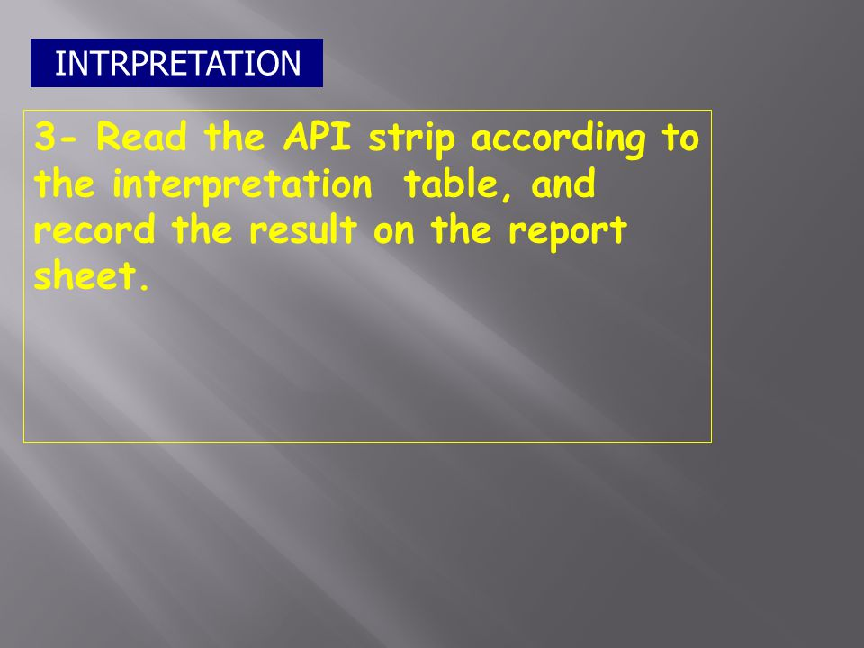 INTRPRETATION 3- Read the API strip according to the interpretation table, and record the result on the report sheet.