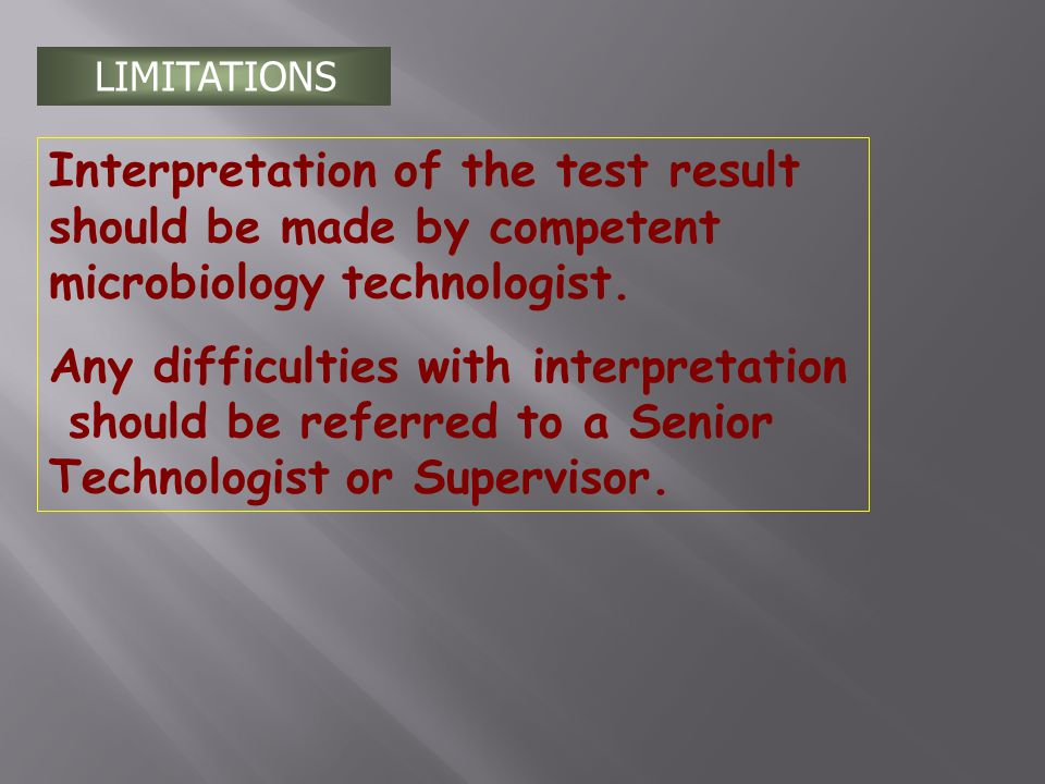 LIMITATIONS Interpretation of the test result should be made by competent microbiology technologist.