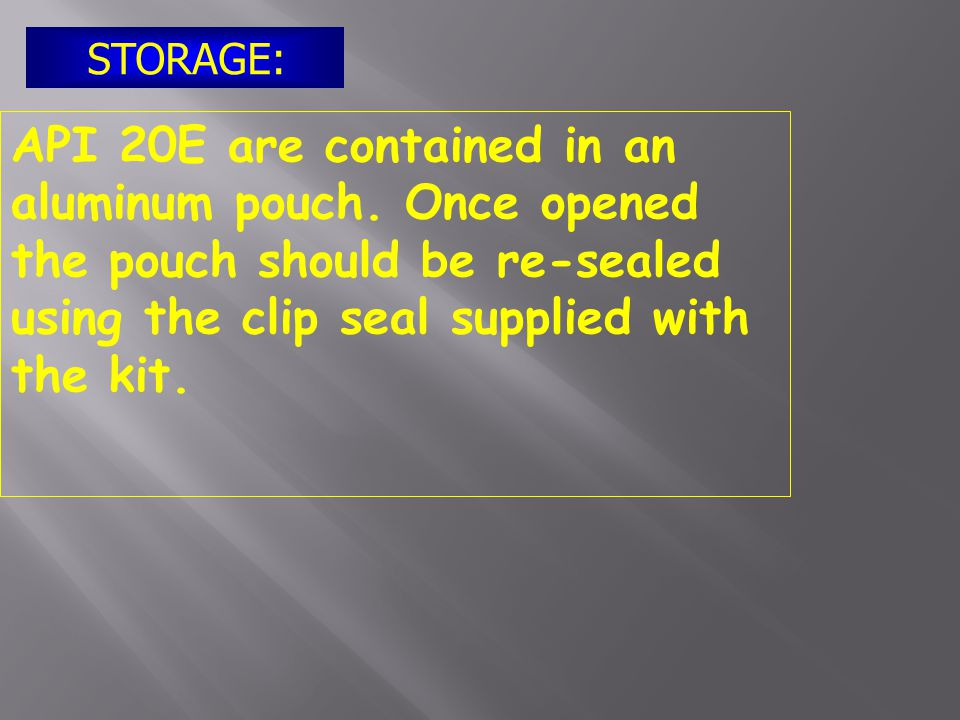 STORAGE: API 20E are contained in an aluminum pouch.