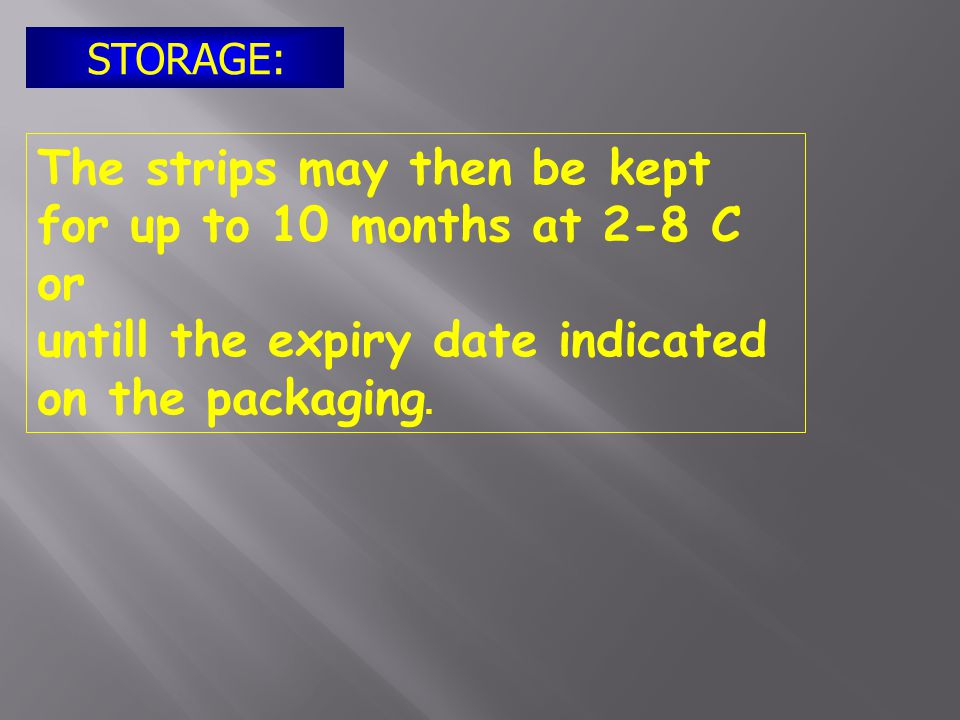 The strips may then be kept for up to 10 months at 2-8 C or