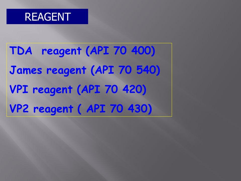 REAGENT TDA reagent (API 70 400) James reagent (API 70 540) VPI reagent (API 70 420) VP2 reagent ( API 70 430)