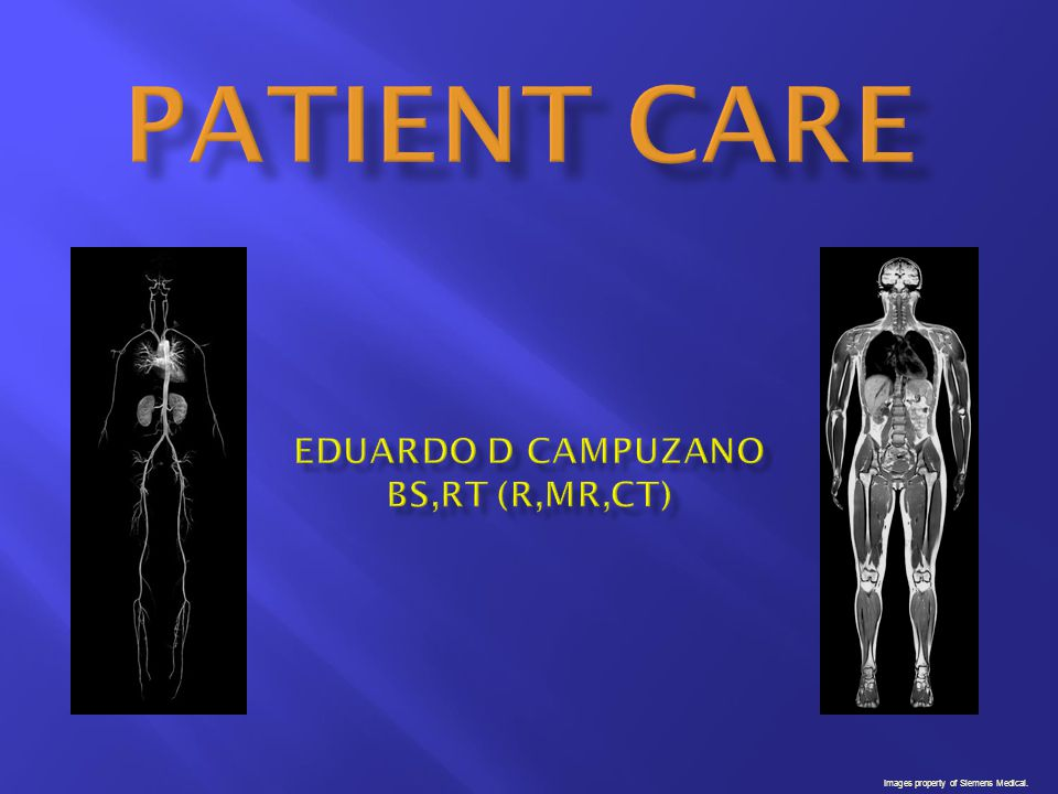 PATIENT CARE Eduardo D Campuzano BS,RT (R,MR,CT)