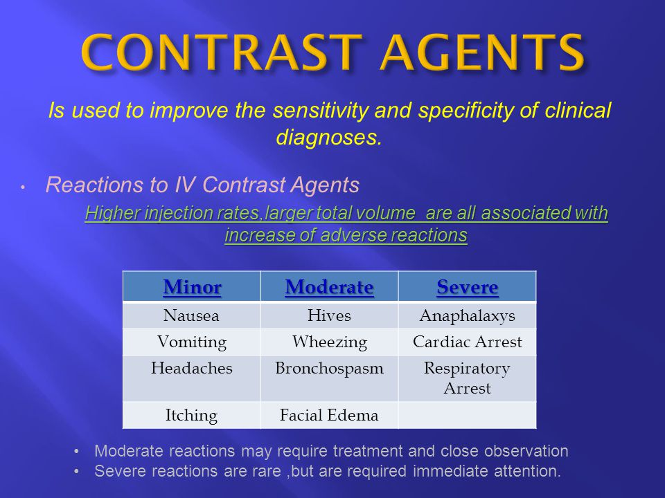CONTRAST AGENTS Is used to improve the sensitivity and specificity of clinical diagnoses. Reactions to IV Contrast Agents.