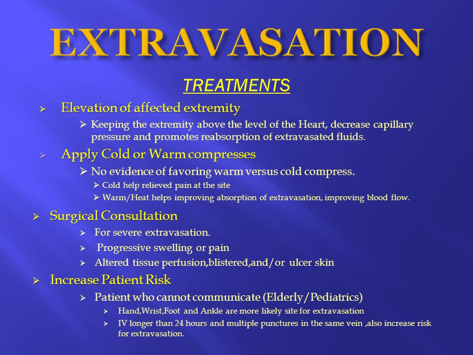 EXTRAVASATION TREATMENTS Elevation of affected extremity
