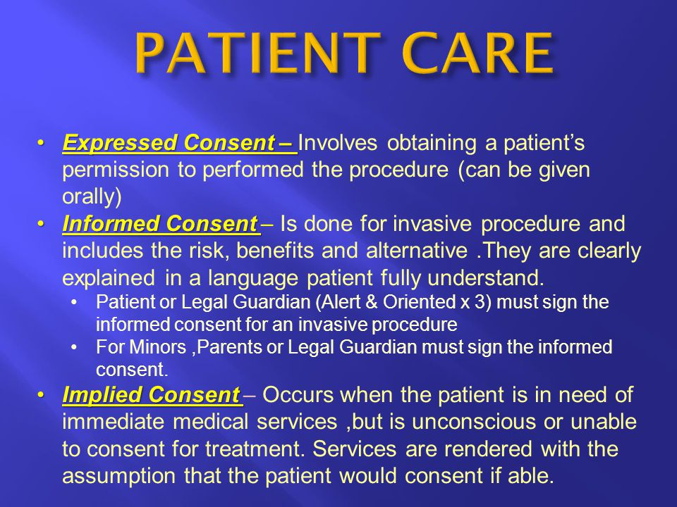 PATIENT CARE Expressed Consent – Involves obtaining a patient's permission to performed the procedure (can be given orally)