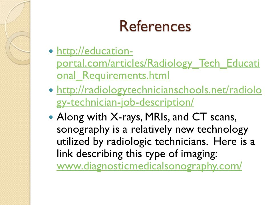 References http://education- portal.com/articles/Radiology_Tech_Educati onal_Requirements.html.