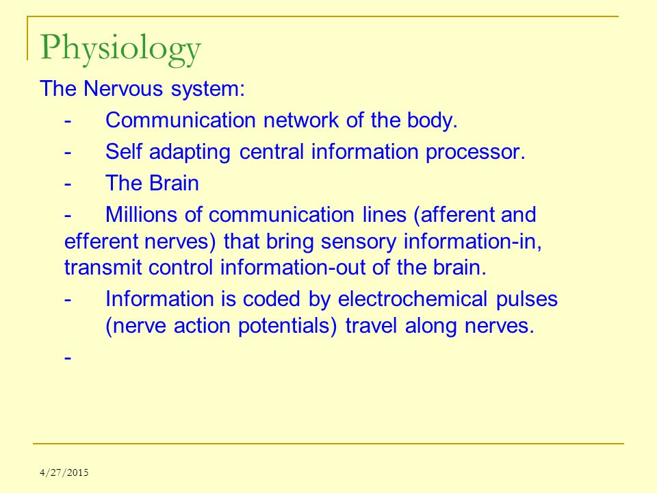Physiology The Nervous system: - Communication network of the body.