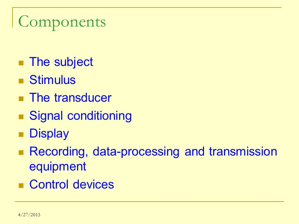 Components The subject Stimulus The transducer Signal conditioning