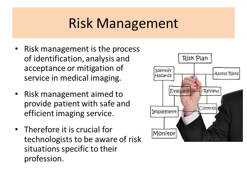 Risk Management Risk management is the process of identification, analysis and acceptance or mitigation of service in medical imaging.