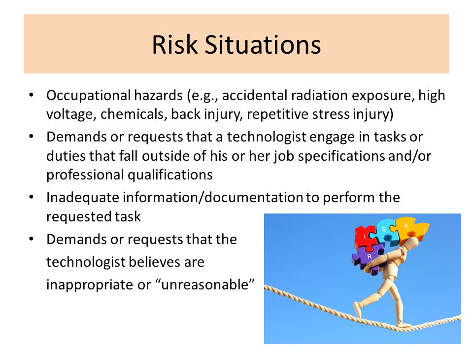 Risk Situations Occupational hazards (e.g., accidental radiation exposure, high voltage, chemicals, back injury, repetitive stress injury)