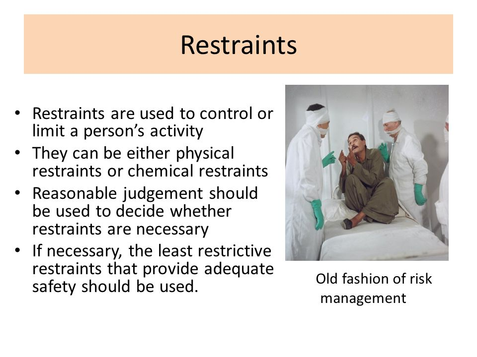 Restraints Restraints are used to control or limit a person's activity