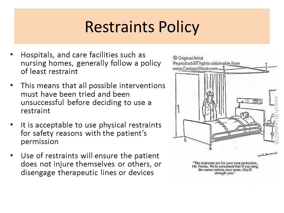 Restraints Policy Hospitals, and care facilities such as nursing homes, generally follow a policy of least restraint.