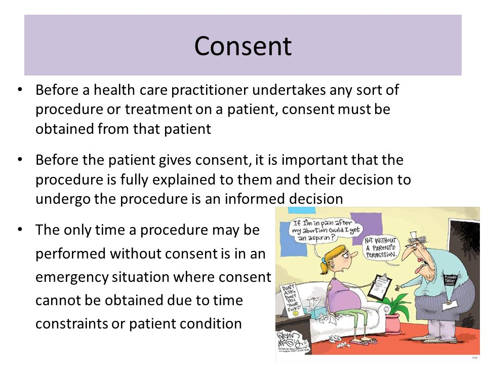 Consent Before a health care practitioner undertakes any sort of procedure or treatment on a patient, consent must be obtained from that patient.