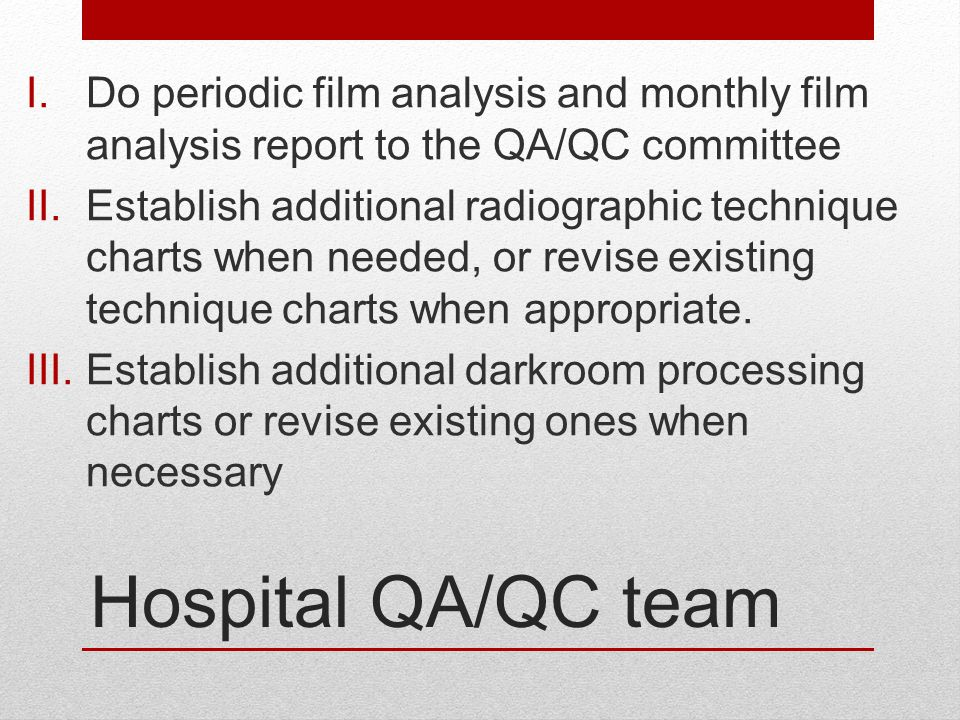 Do periodic film analysis and monthly film analysis report to the QA/QC committee