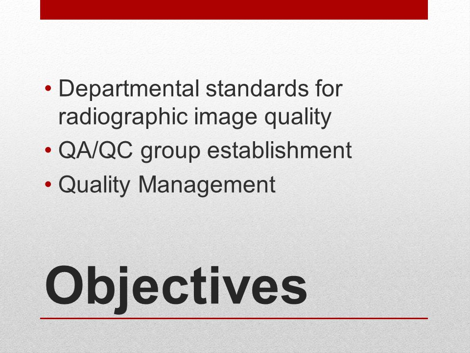 Objectives Departmental standards for radiographic image quality