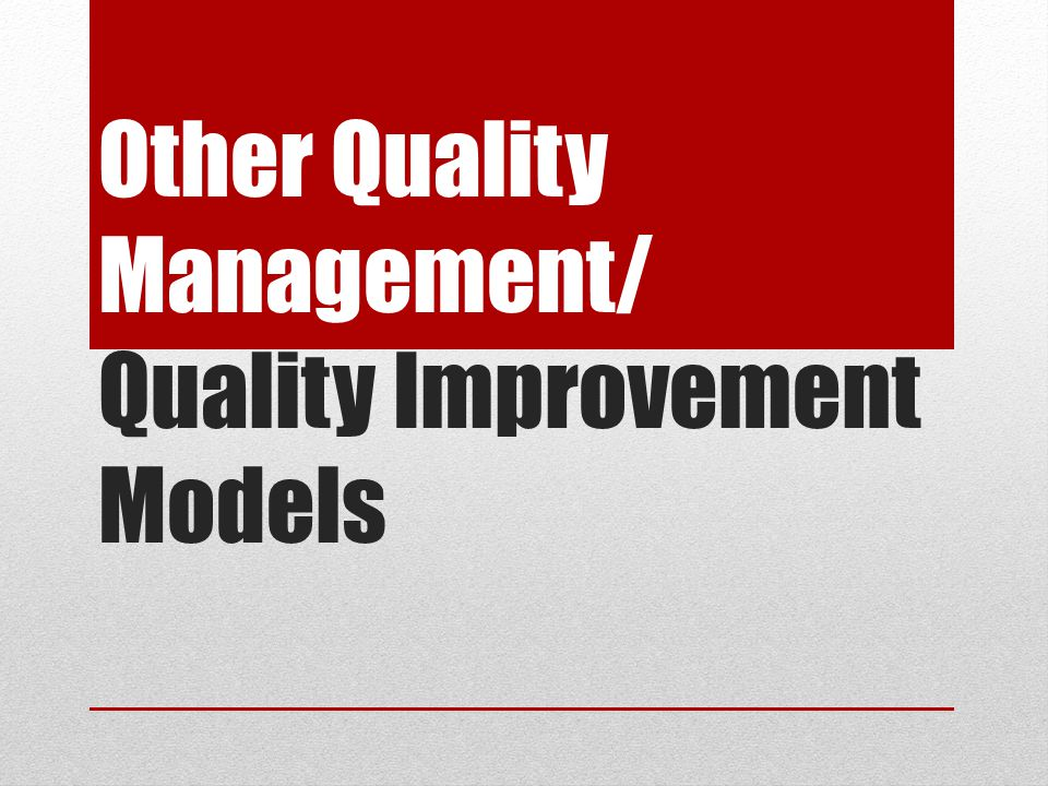 Other Quality Management/ Quality Improvement Models
