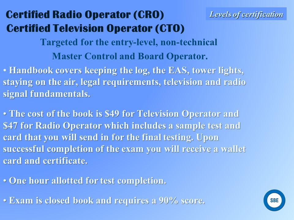 Certified Radio Operator (CRO) Certified Television Operator (CTO)