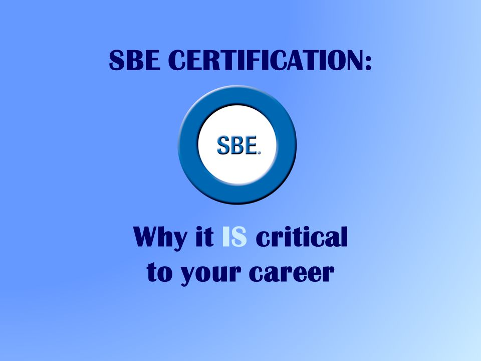 SBE CERTIFICATION: Why it IS critical to your career