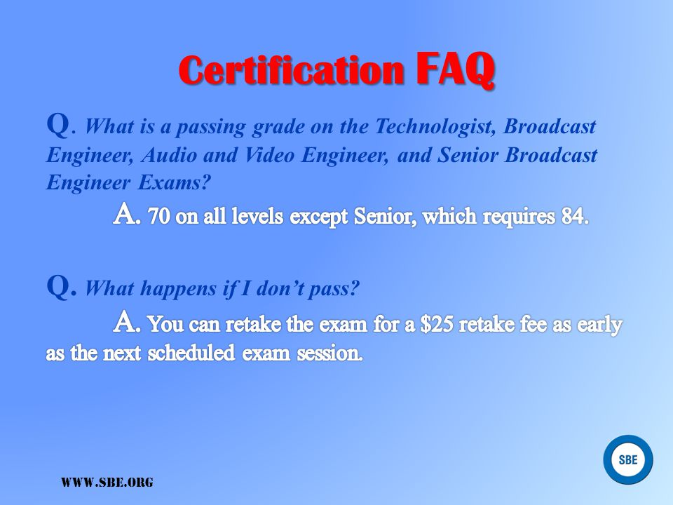 Certification FAQ Q. What is a passing grade on the Technologist, Broadcast Engineer, Audio and Video Engineer, and Senior Broadcast Engineer Exams