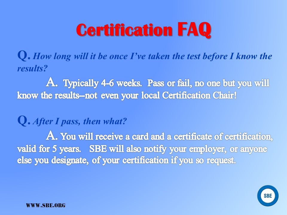 Certification FAQ Q. How long will it be once I've taken the test before I know the results
