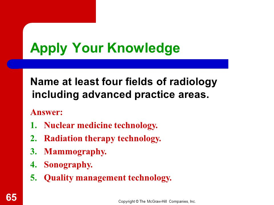 Apply Your Knowledge Name at least four fields of radiology including advanced practice areas. Answer: