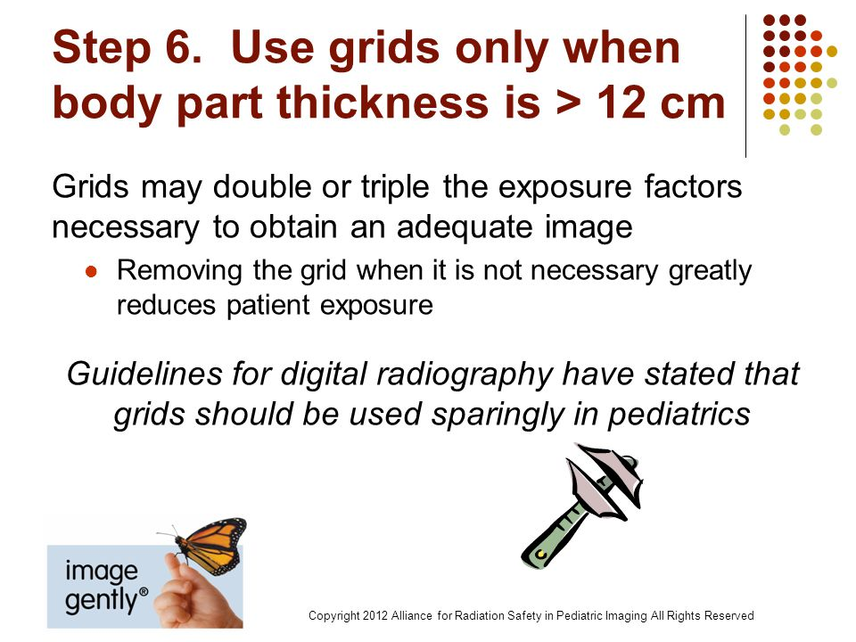 Step 6. Use grids only when body part thickness is > 12 cm