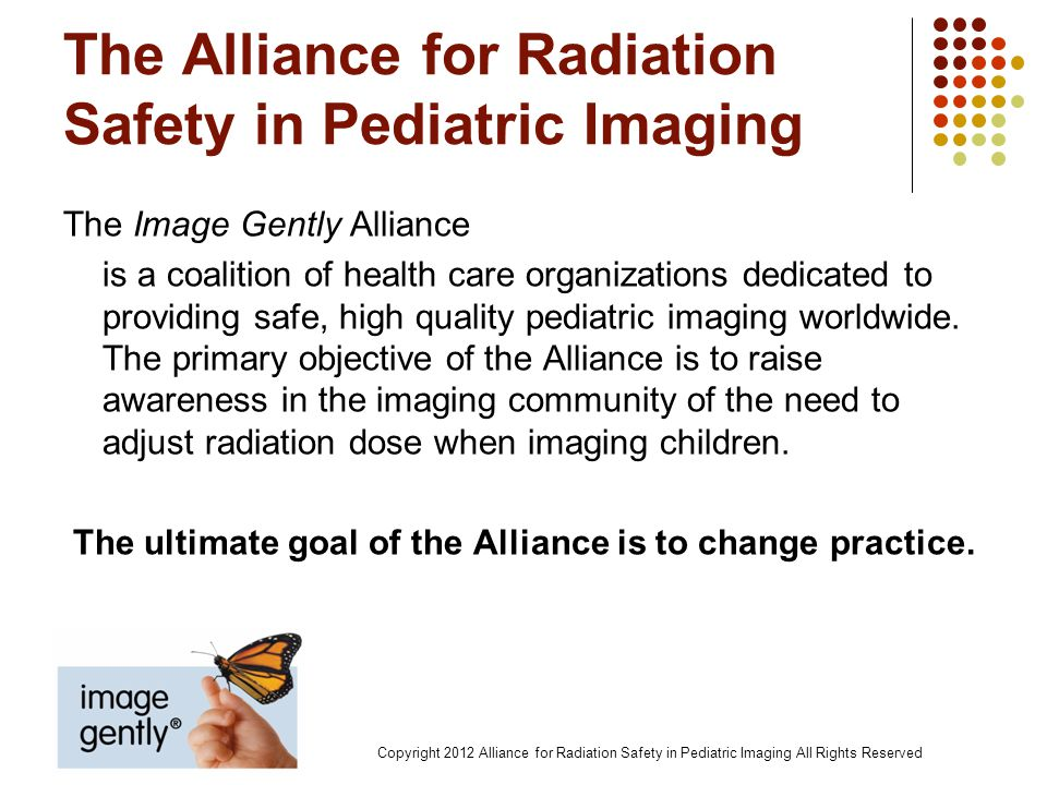 The Alliance for Radiation Safety in Pediatric Imaging