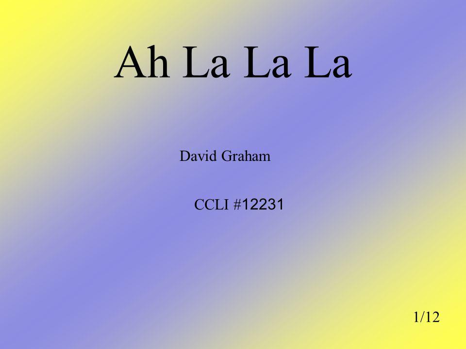 Ah La La La David Graham CCLI #12231 1/12