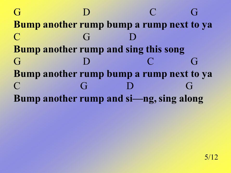 Bump another rump bump a rump next to ya C G D