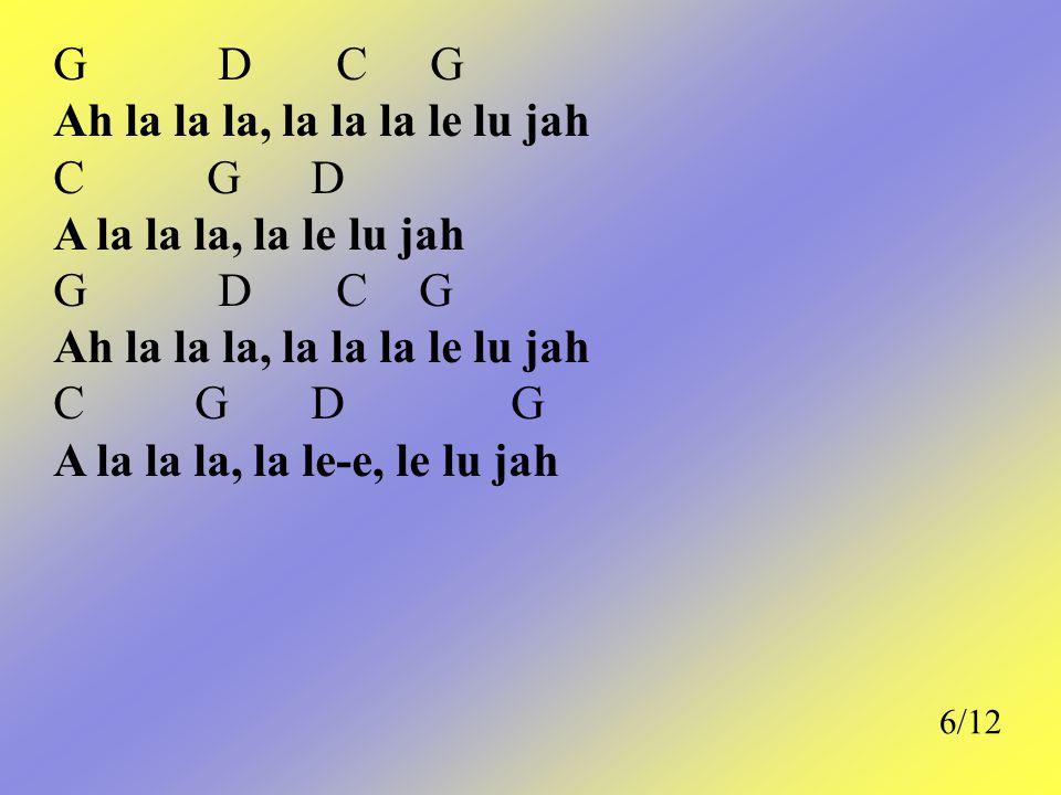 Ah la la la, la la la le lu jah C G D A la la la, la le lu jah G D C G