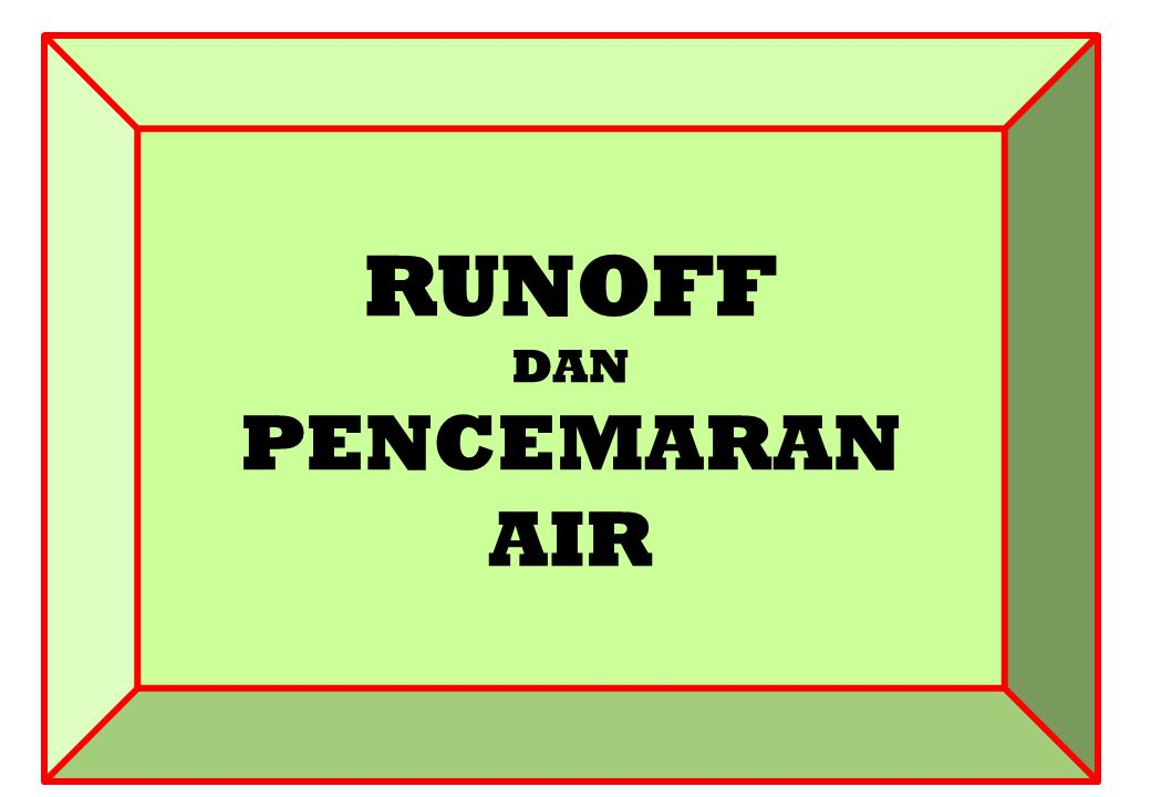 RUNOFF DAN PENCEMARAN AIR