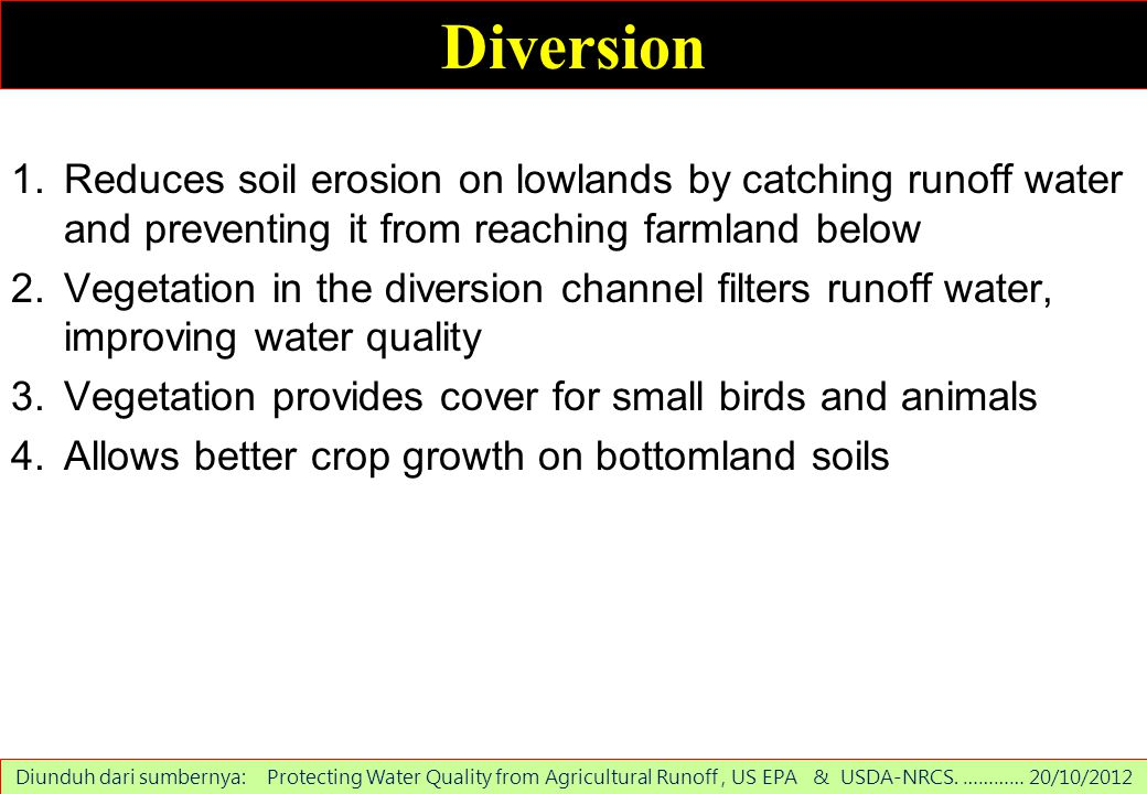Diversion Reduces soil erosion on lowlands by catching runoff water and preventing it from reaching farmland below.