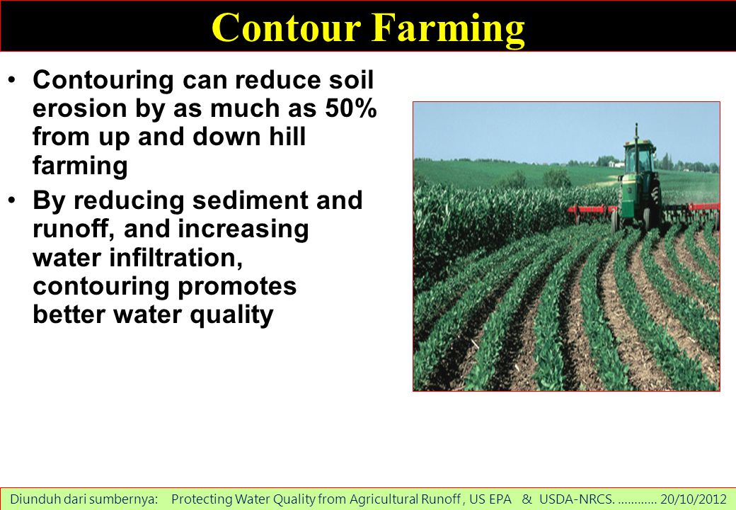 Contour Farming Contouring can reduce soil erosion by as much as 50% from up and down hill farming.