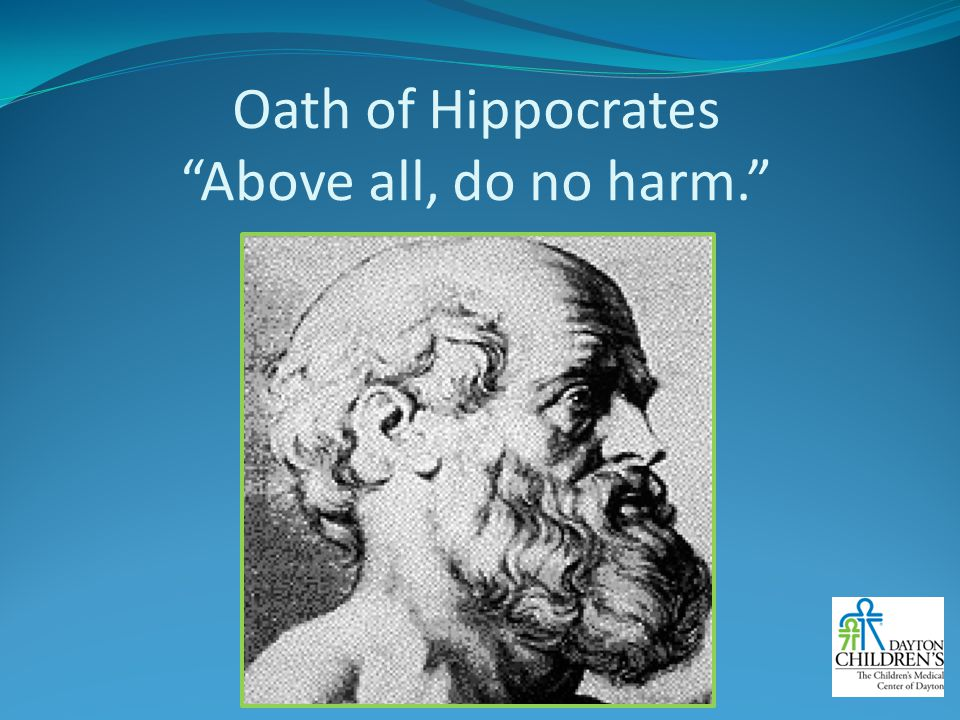 Oath of Hippocrates Above all, do no harm.